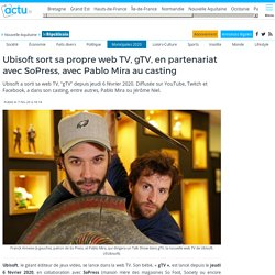 Ubisoft sort sa propre web TV, gTV, en partenariat avec SoPress, avec Pablo Mira au casting
