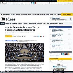 Aux Parlements de surveiller le partenariat transatlantique