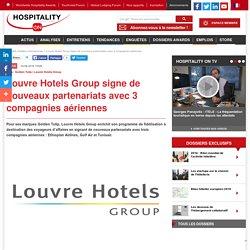 Louvre Hotels Group signe de nouveaux partenariats avec 3 compagnies aériennes
