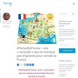 #PartezEnFrance : une «verticale» qui ne manque pas d'aplomb pour vendre la France – GE RH Expert
