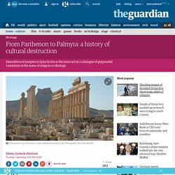 From Parthenon to Palmyra: a history of cultural destruction