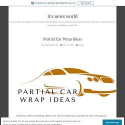 Partial Car Wrap Ideas – it's news world