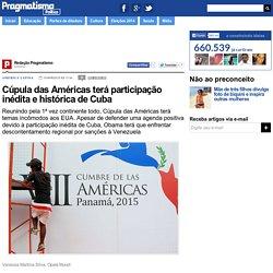 Cúpula das Américas terá participação inédita e histórica de Cuba