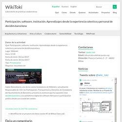 Participación, software, institución. Aprendizajes desde la experiencia colectiva y personal de decidim.barcelona – WikiToki