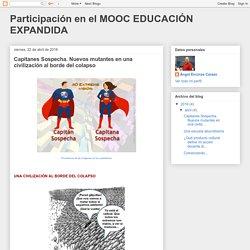 Participación en el MOOC EDUCACIÓN EXPANDIDA: Capitanes Sospecha. Nuevos mutantes en una civilización al borde del colapso
