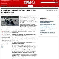 Participants say Gaza flotilla approached by Israeli ships - CNN