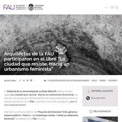 """Arquitectas de la FAU participaron en el libro """"La ciudad que resiste. Hacia un urbanismo feminista"""""""