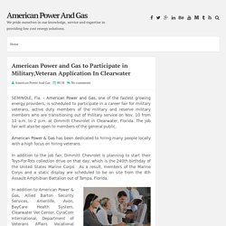 American Power and Gas to Participate in Military,Veteran Application In Clearwater ~ American Power And Gas