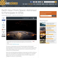 Earth Hour From Space: Astronaut to Participate In Orbit | Climate Change | Space.com