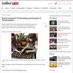 Space tomatoes? St-Dominique participates in Tomatosphere - Sudbury.com