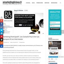 Marketing Participatif : Les Conseils Pour Unir Les Marques Et Les Internautes