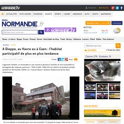A Dieppe, au Havre ou à Caen : l'habitat participatif de plus en plus tendance