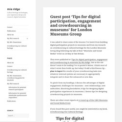Guest post 'Tips for digital participation, engagement and crowdsourcing in museums' for London Museums Group - mia ridge