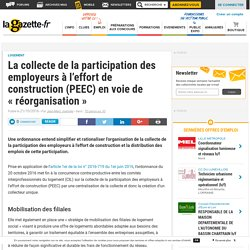 """La collecte de la participation des employeurs à l'effort de construction (PEEC) en voie de """"réorganisation"""""""