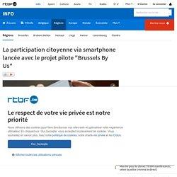 """La participation citoyenne via smartphone lancée avec le projet pilote """"Brussels By Us"""""""