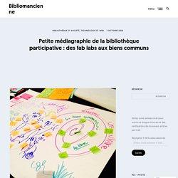 Petite médiagraphie de la bibliothèque participative : des fab labs aux biens communs