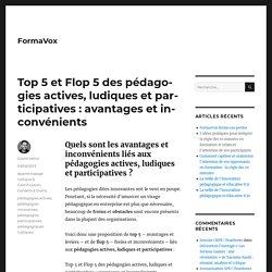 Top 5 et Flop 5 des pédagogies actives, ludiques et participatives : avantages et inconvénients