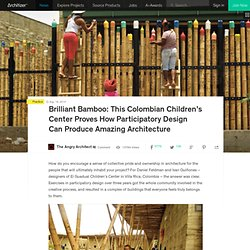 Brilliant Bamboo: This Colombian Children's Center Proves How Participatory Design Can Produce Amazing Architecture