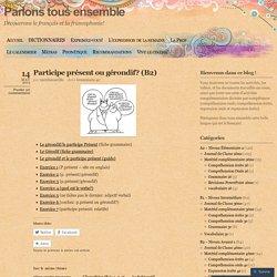 Participe présent ou gérondif? (B2)