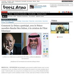 Comment Le Drian a participé, avec le Prince saoudien Bandar Ben Sultan, à la création de l'Etat Islamique