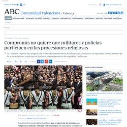 Compromís no quiere que militares y policías participen en las procesiones religiosas