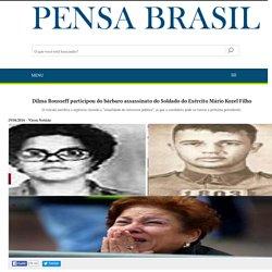 Dilma Rousseff participou do bárbaro assassinato do Soldado do Exército Mário Kozel Filho
