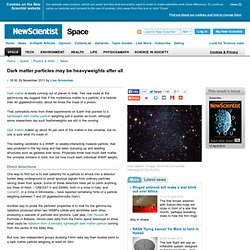 Dark matter particles may be heavyweights after all - space - 29 November 2011