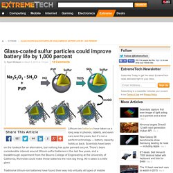 Glass-coated sulfur particles could improve battery life by 1,000 percent