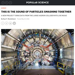 This Is The Sound Of Particles Smashing Together
