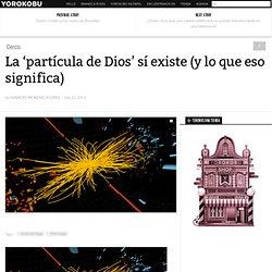 """El bosón de Higgs: La """"partícula de Dios"""" sí existe (y lo que eso significa)"""