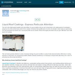 Liquid Roof Coatings - Express Particular Attention : nicoleroofing