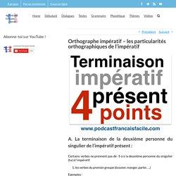 Orthographe impératif - les particularités orthographiques de l'impératif