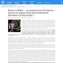 Bruno Le Maire : «Le projet de loi de finances prévoit un régime fiscal particulièrement favorable à la blockchain»