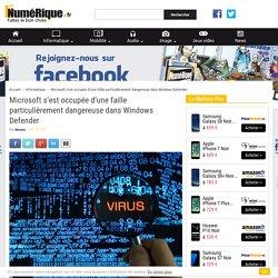 Microsoft s'est occupée d'une faille particulièrement dangereuse dans Windows Defender