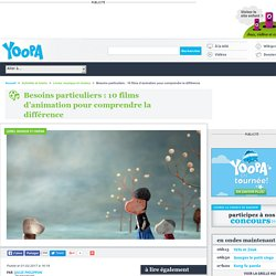 Besoins particuliers : 10 films d'animation pour comprendre la différence