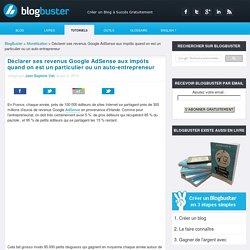 Déclaration Impôts Google Adsense particuliers et auto-entrepreneurs