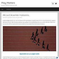 ABJ: punt de partida i implicacions - Play Matters