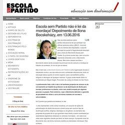 Escola sem Partido não é lei da mordaça! Depoimento de Ilona Becskeházy, em 13.06.2016