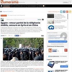 Egypte : retour partiel de la téléphonie mobile, censure en Syrie et en Chine