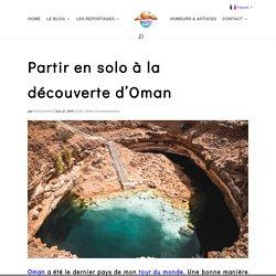 Partir en solo à la découverte d'Oman