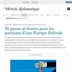 Ni pause ni doutes pour les partisans d'une Europe fédérale, par Antoine Schwartz (Le Monde diplomatique, septembre 2014)