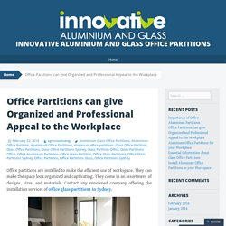 Office Partitions can give Organized and Professional Appeal to the Workplace