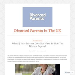 What If Your Partner Does Not Want To Sign The Divorce Papers? – Divorced Parents In The UK