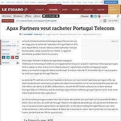 24/10/2014 Apax Partners veut racheter Portugal Telecom