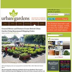 General Motors and Partners Create Detroit Urban Garden Using Repurposed Shipping Crates