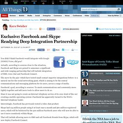 Exclusive: Facebook and Skype Readying Deep Integration Partnership | Kara Swisher | BoomTown | AllThingsD