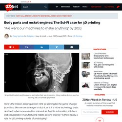 Body parts and rocket engines: The Sci-Fi case for 3D printing