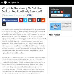 Why It Is Necessary To Get Your Dell Laptop Routinely Serviced?