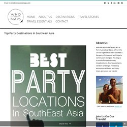 Top Party Destinations In Southeast Asia - Who Needs Maps