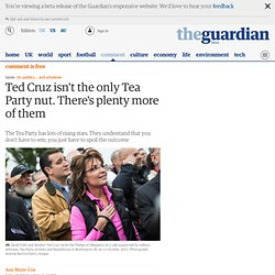 Ted Cruz isn't far from the only Tea Party nut. There's plenty more of them